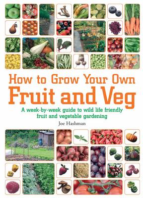 How to Grow Your Own Fruit and Veg: A Week-by-week Guide to Wild-life Friendly Fruit and Vegetable Gardening (Paperback)