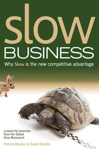 Slow Business: Why Slow is the New Competitive Advantage (Hardback)