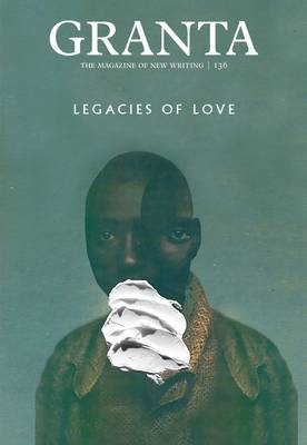 Cover Granta 136: Legacies of Love - Magazine of New Writing 136