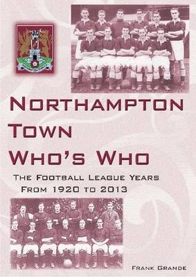 Northampton Town Who's Who: Football League Years 1920 to 2013 (Paperback)