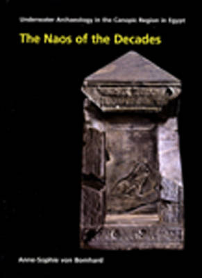 The Naos of the Decades: Underwater Archaeology in the Canopic Region in Egypt (Hardback)