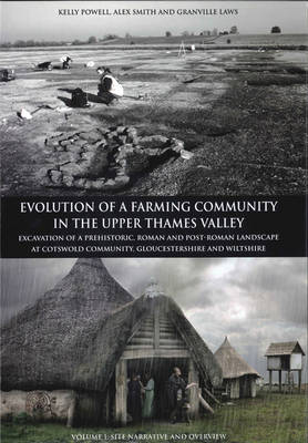 Evolution of a Farming Community in the Upper Thames Valley: Excavation of a Prehistoric, Roman and Post-Roman Landscape at Cotswold Community, Gloucestershire and Wiltshire (Hardback)