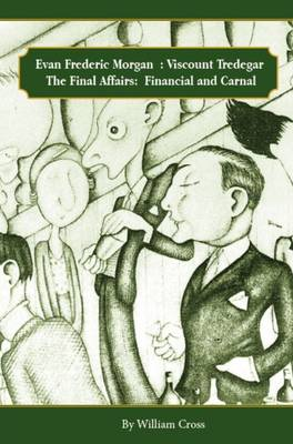 Evan Frederic Morgan, Viscount Tredegar: The Final Affairs, Carnal and Financial (Paperback)