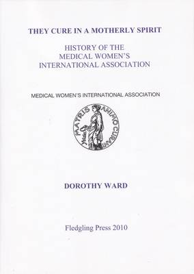 They Cure in a Motherly Spirit: History of the Medical Women's International Association (Paperback)