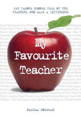 My Favourite Teacher: 126 Famous People Tell of the Teachers Who Made a Difference (Paperback)