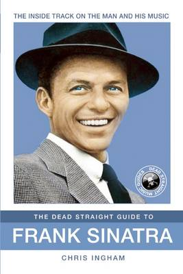 The Dead Straight Guide to Frank Sinatra - The Dead Straight Guides (Paperback)