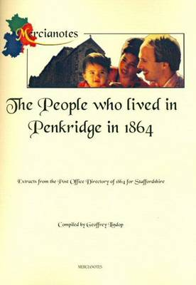 The People Who Lived in Penkridge 1864: Extracts from the Post Office Directory of 1864 for Staffordshire (Paperback)