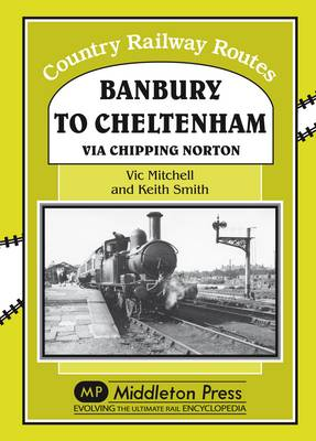 Banbury to Cheltenham Via Chipping Norton - Country Railway Routes (Hardback)