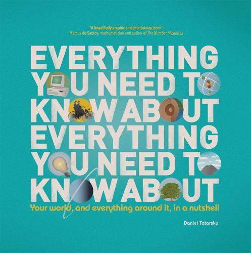 Everything You Need to Know About Everything You Need to Know About: Your World, and Everything in it, in a Nutshell - Everything You Need to Know About Everything You Need to Know About (Hardback)