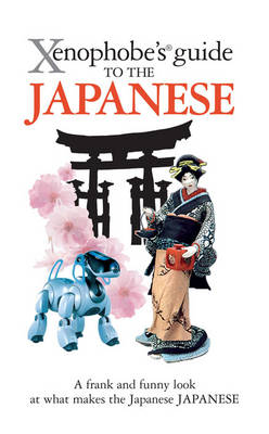 The Xenophobe's Guide to the Japanese - Xenophobe's Guides (Paperback)