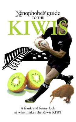 The Xenophobe's Guide to the Kiwis - Xenophobe's Guides (Paperback)