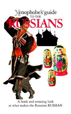 The Xenophobe's Guide to the Russians - Xenophobe's Guides (Paperback)