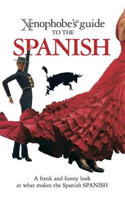 The Xenophobe's Guide to the Spanish - Xenophobe's Guides (Paperback)