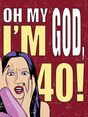 Oh My God, I'm 40!: The 40-Something Woman's Survival Guide (Hardback)
