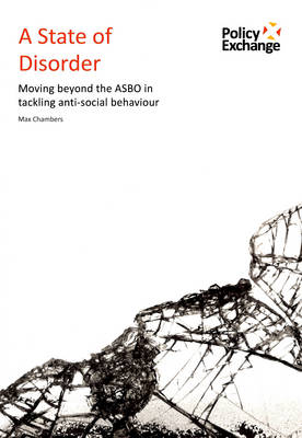 A State of Disorder: Moving Beyond the ASBO in Tackling Anti-social Behaviour (Paperback)
