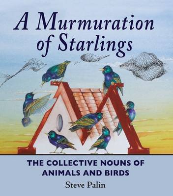 A Murmuration of Starlings: The Collective Nouns of Annimals and Birds (Hardback)