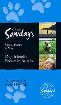 Dog Friendly Breaks in Britain: Alastair Sawday's Guide to the Best Dog Friendly Pubs, Hotels, B&Bs and Self-Catering Places in Britain - Alastair Sawday's Special Places to Stay (Paperback)