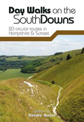 Day Walks on the South Downs: 20 Circular Routes in Hampshire & Sussex (Paperback)