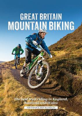 Great Britain Mountain Biking: The Best Trail Riding in England, Scotland and Wales (Paperback)
