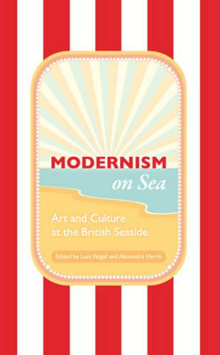 Modernism on Sea: Art and Culture at the British Seaside (Hardback)