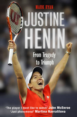 Justine Henin: From Tragedy to Triumph (Paperback)