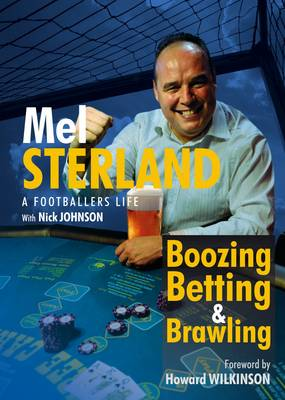 Boozing, Betting and Brawling: The Autobiography of Mel Sterland (Hardback)