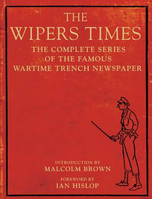 The Wipers Times: The Complete Series of the Famous Wartime Trench Newspaper (Paperback)
