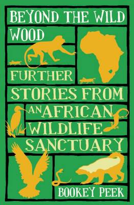 Beyond the Wild Wood: Further Stories from an African Wildlife Sanctuary (Paperback)