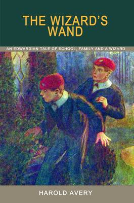 The Wizard's Wand: An Edwardian Tale of School, Family and a Wizard (Paperback)