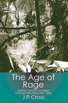 The Age of Rage: Gurkhas, Gorkhas and Nepal in the Post-War World 1947-2008 (Paperback)