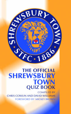 The Official Shrewsbury Town Quiz Book (Hardback)