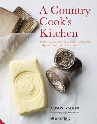 Country Cook's Kitchen: Traditional Culinary Skills, from Breadmaking and Dairy to Preserving and Curing (Hardback)
