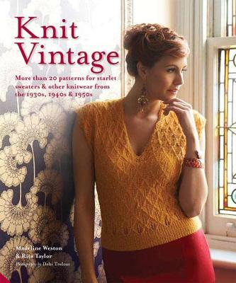 Knit Vintage: More Than 20 Patterns for Starlet Sweaters & Other Knitwear from the 1930s, 1940s & 1950s (Hardback)