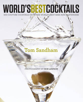 World's Best Cocktails: 500 Couture Cocktails from the World's Best Bars and Bartenders (Hardback)