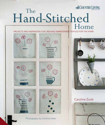 The Handstitched Home: Projects and Inspiration for Creating Embroidered Textiles for the Home (Hardback)