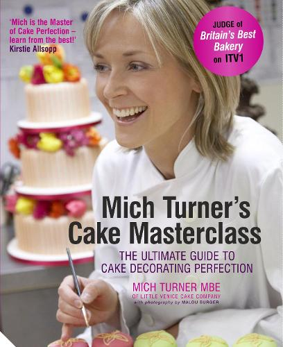Mich Turner's Cake Masterclass: The Ultimate Guide to Cake Decorating Perfection (Hardback)