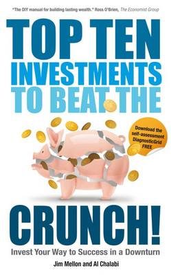 Top Ten Investments to Beat the Crunch!: Invest Your Way to Success Even in a Downturn (Paperback)