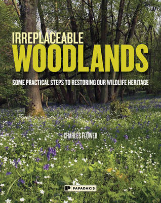 Irreplaceable Woodlands: Some Practical Steps to Restoring Our Wildlife Heritage (Paperback)