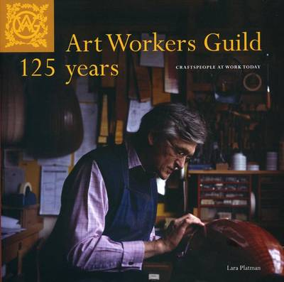 Art Workers Guild 125 Years: Craftspeople at Work Today (Paperback)