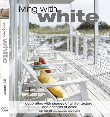 Living with White: Hot Colours and Cool Retreats (Hardback)