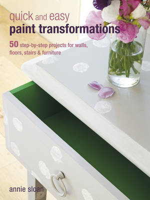 Quick and Easy Paint Transformations: 50 Step-by-step Ways to Makeover Your Home for Next to Nothing (Paperback)