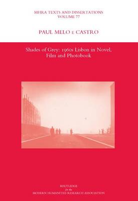 Shades of Grey: 1960s Lisbon in Novel, Film and Photobook - Modern Humanities Research Association Texts and Dissertations No. 77 (Hardback)