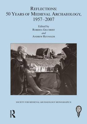 Reflections: No. 30: 50 Years of Medieval Archaeology, 1957-2007 (Hardback)