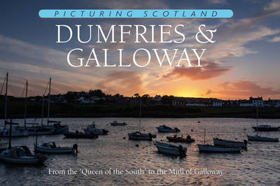 Picturing Scotland: Dumfries & Galloway: From the 'Queen of the South' to the Mull of Galloway: Volume 24 - Picturing Scotland (Hardback)