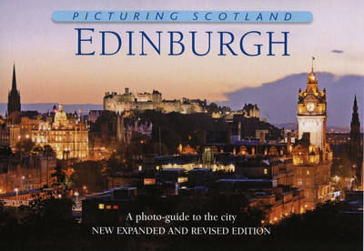 Picturing Scotland: Edinburgh: A Photo-Guide to the City - Picturing Scotland (Hardback)