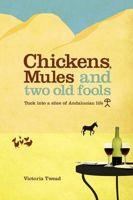 Chickens, Mules and Two Old Fools: Tuck into a Slice of Andalucian Life (Paperback)