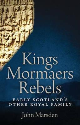 Kings, Mormaers and Rebels: Early Scotland's Other Royal Family (Paperback)