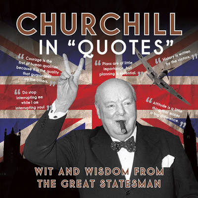 Churchill in Quotes: Wit and Wisdom from the Great Statesman (Paperback)