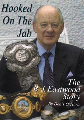 Hooked on the Jab: The B.J. Eastwood Story (Hardback)