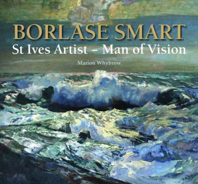 Borlase Smart: St Ives Artist - Man of Vision (Hardback)